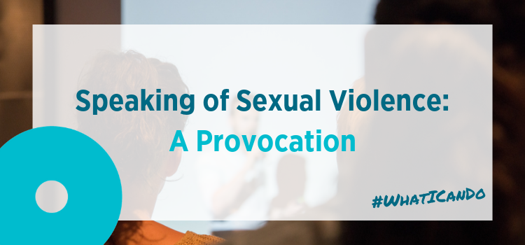 Speaking of Sexual Violence: A Provocation