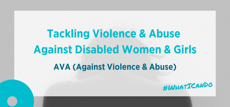 Tackling Violence & Abuse Against Disabled Women & Girls   AVA