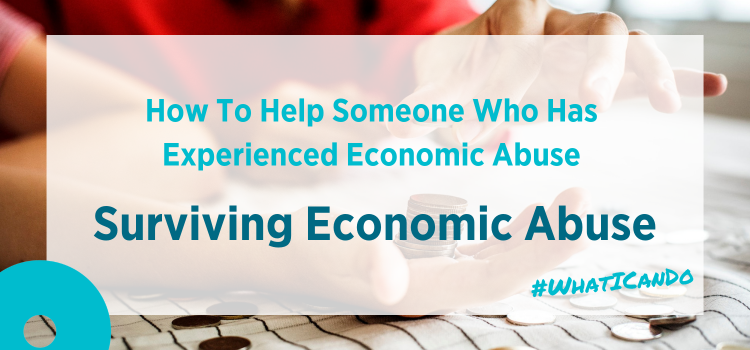 #WhatICanDo To Help Someone Who Has Experienced Economic Abuse   Surviving Economic Abuse